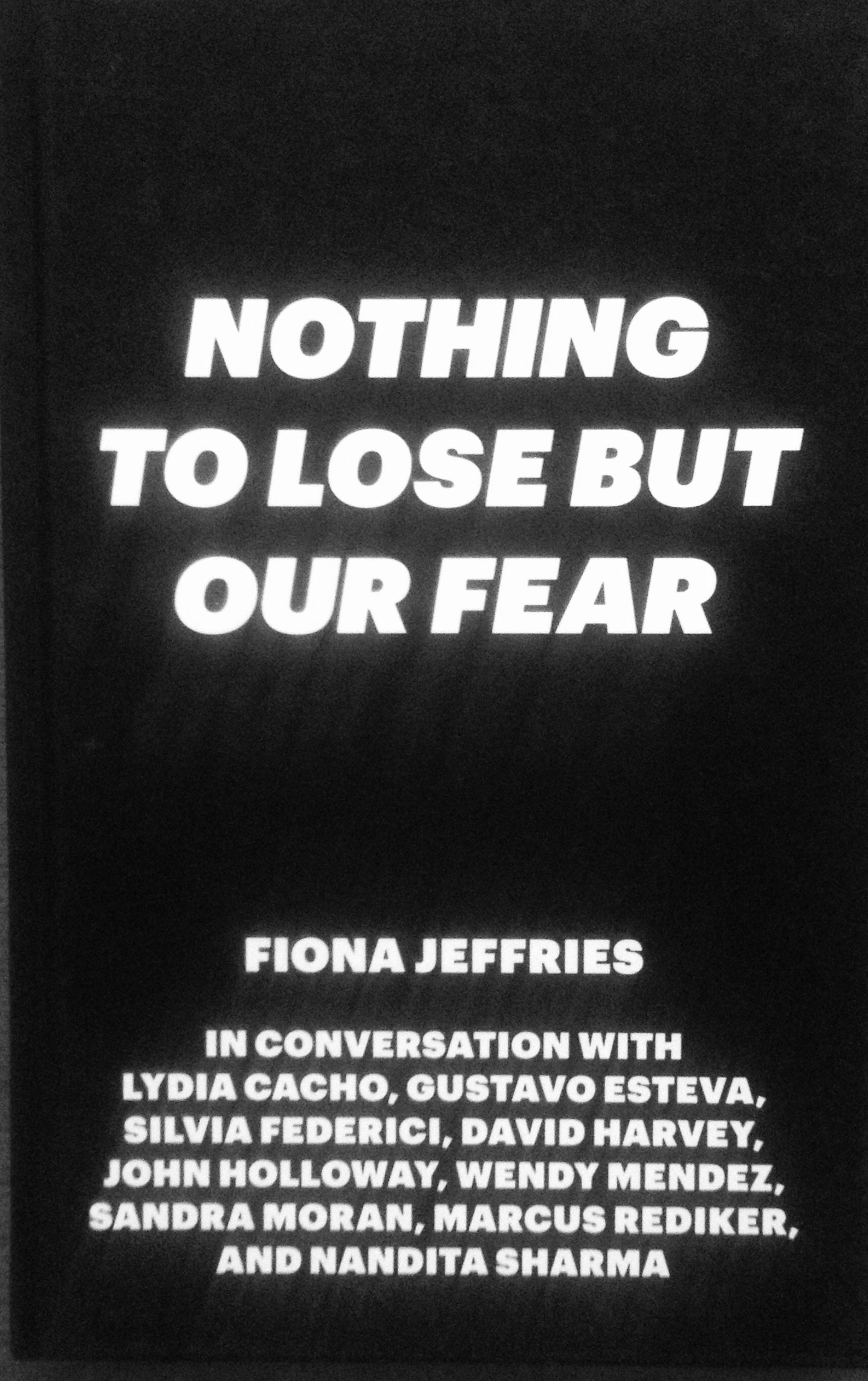 """Nothing to Lose but our Fear"" Fiona Jeffries in conversation with Silvia Federici and David Harvey"